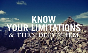 knowyourlimitationsthendefythem